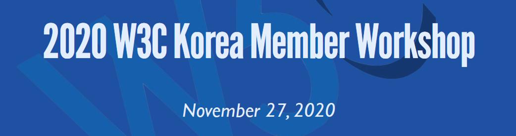 W3C Korea Chapter - Member Workshop - Nov. 2020